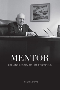 Mentor: Life & Legacy Of Joe Rosenfield